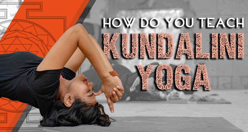How Do You Teach Kundalini Yoga?