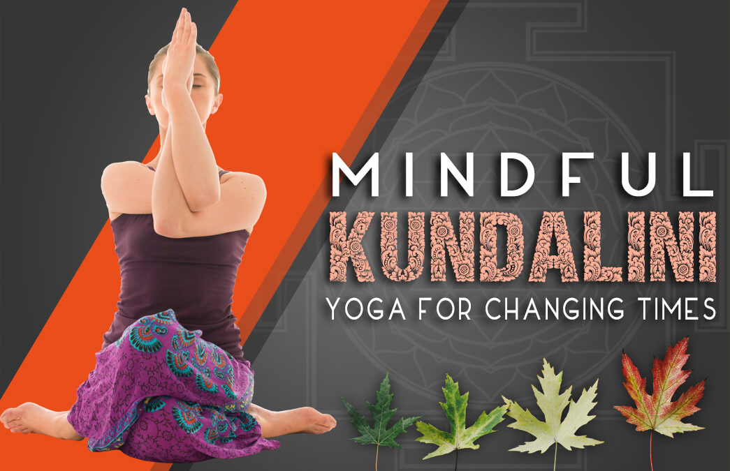 Mindful Kundalini Yoga For Changing Times